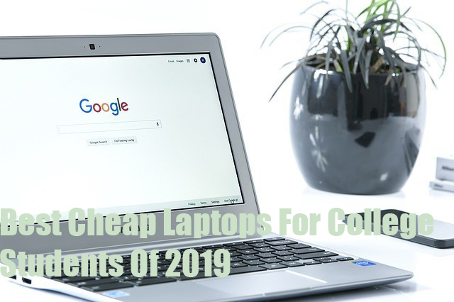 Best Cheap Laptops For College Students For 2019-2