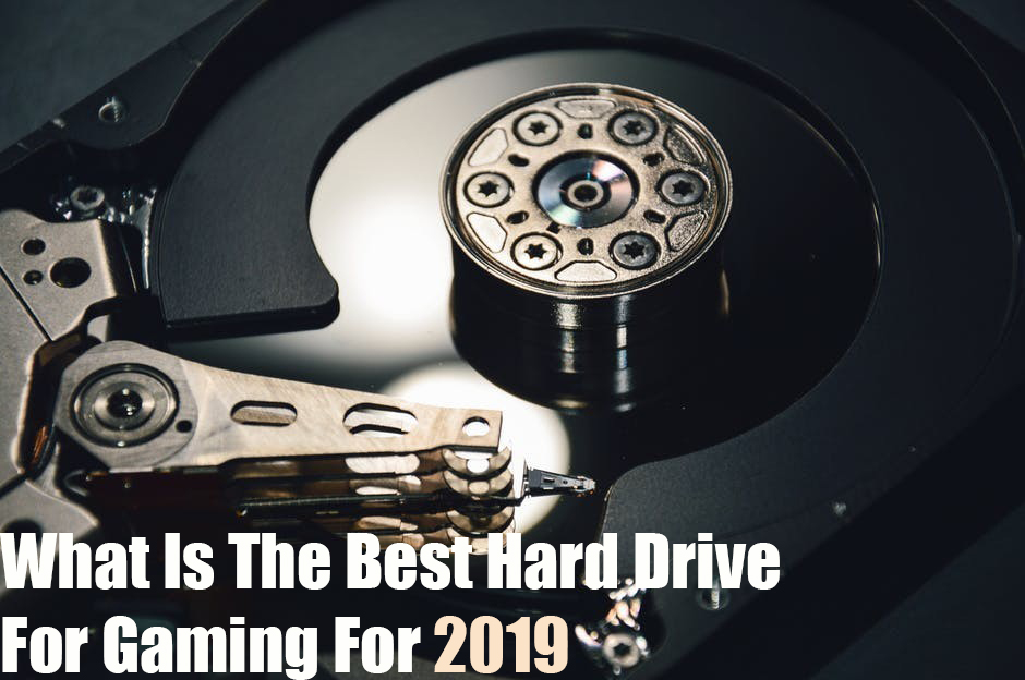 What Is The Best Hard Drive For Gaming For 2019-2