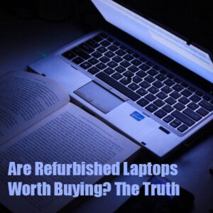 Are Refurbished Laptops Worth Buying? The Truth copy